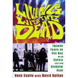 Living with the Dead, Twenty Years on the Bus with Garcia and the Grateful Dead by Rock Scully | 9780815411635 | Booktopia
