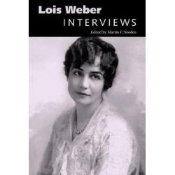 Lois Weber, Interviews by Martin F. Norden | 9781628464740 | Booktopia Pozostałe
