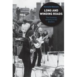"Long and Winding Roads, The Evolving Artistry of the ""Beatles"" by Kenneth Womack 