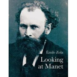 Looking at Manet, Lives of the Artists by Emile Zola | 9781843681588 | Booktopia