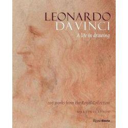 Leonardo da Vinci: A Life in Drawing, Leonardo Da Vinci by Martin Clayton | 9780847859405 | Booktopia