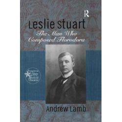 Leslie Stuart, Composer of Florodora by Andrew Lamb   9781138995369   Booktopia Biografie, wspomnienia