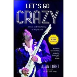 Let's Go Crazy, Prince and the Making of Purple Rain by Alan Light | 9781476776750 | Booktopia