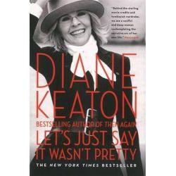 Let's Just Say it Wasn't Pretty by Diane Keaton | 9781863957250 | Booktopia Biografie, wspomnienia