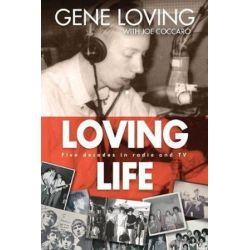 Loving Life, Five Decades in Radio and TV by Gene Loving | 9781633932722 | Booktopia