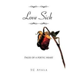 Love Sick, Pages of a Poetic Heart by Sc Ayala | 9781467061629 | Booktopia Biografie, wspomnienia