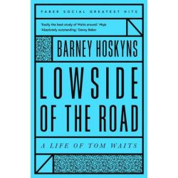 Lowside of the Road, A Life of Tom Waits by Barney Hoskyns | 9780571351336 | Booktopia Biografie, wspomnienia