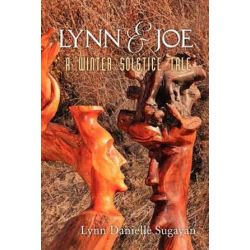 Lynn and Joe, A Winter Solstice Tale by Lynn Danielle Sugayan | 9780615613437 | Booktopia