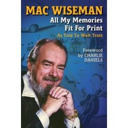 Mac Wiseman, All My Memories Fit for Print by Walt Trott | 9780990810506 | Booktopia Pozostałe