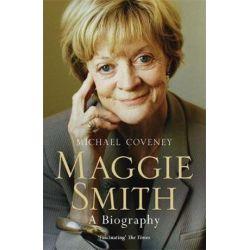 Maggie Smith, A Biography by Michael Coveney | 9781474600941 | Booktopia Biografie, wspomnienia