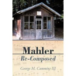 Mahler Re-Composed by George M. Cummins III | 9781450289818 | Booktopia