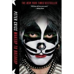 Makeup to Breakup, My Life in and Out of Kiss by Peter Criss | 9781451620832 | Booktopia Biografie, wspomnienia