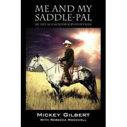 Me and My Saddle-Pal, My Life as a Hollywood Stuntman by Mickey Gilbert | 9781478740339 | Booktopia Pozostałe