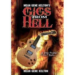 Mean Gene Kelton's Gigs from Hell, Over 25 Years of Hell in the Music Business. and Its All True. by Mean Kelton | 9781453664780 | Booktopia