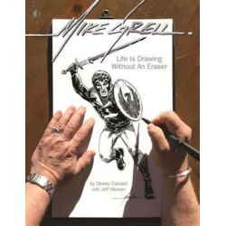 Mike Grell, Life Is Drawing Without An Eraser by Dewey Cassell | 9781605490885 | Booktopia