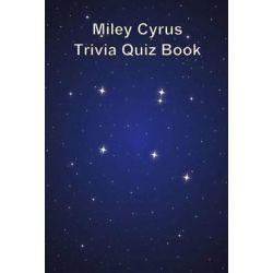 Miley Cyrus Trivia Quiz Book by Trivia Quiz Book | 9781494896294 | Booktopia