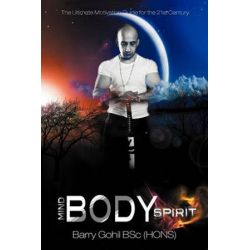 Mind, Body, Spirit, The Ultimate Motivation Guide for the 21st Century by Barry Gohil Bsc (Hons) | 9781477239155 | Booktopia