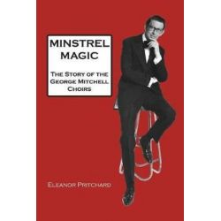 Minstrel Magic, George Mitchell - A Lovely Man by Eleanor Pritchard | 9780995649545 | Booktopia