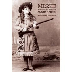 Missie, The Life and Times of Annie Oakley by Annie Fern Swartwout | 9781616462178 | Booktopia