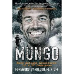 Mungo, Living the Dream - More Extreme Adventures of a TV Cameraman by Paul Mungeam | 9781909824522 | Booktopia Pozostałe