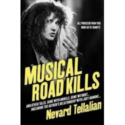 Musical Road Kills, And Other Tales. Some with Morals, Some Without. by Nevard Tellalian | 9781732015517 | Booktopia Biografie, wspomnienia