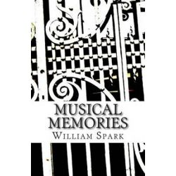 Musical Memories by William Spark | 9781506005225 | Booktopia Biografie, wspomnienia