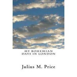 My Bohemian Days in London by Julius M Price   9781468038156   Booktopia