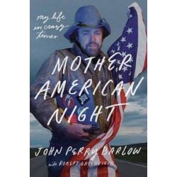 Mother American Night, My Life in Crazy Times by John Perry Barlow | 9781524760182 | Booktopia