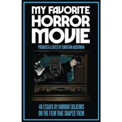 My Favorite Horror Movie, 48 Essays by Horror Creators on the Film That Shaped Them by Christian Ackerman | 9781732270206 | Booktopia