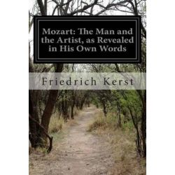 Mozart, The Man and the Artist, as Revealed in His Own Words by Friedrich Kerst | 9781502757302 | Booktopia