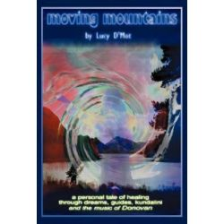 Moving Mountains, A Personal Tale of Healing Through Dreams, Guides, Kundalini and the Music of Donovan by Lucy D'Mot | 9780595447305 | Booktopia