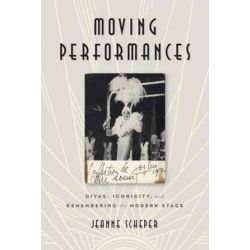 Moving Performances, Divas, Iconicity, and Remembering the Modern Stage by Jeanne Scheper | 9780813585451 | Booktopia
