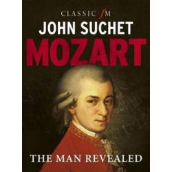 Mozart, The Man Revealed by John Suchet | 9781783962938 | Booktopia Biografie, wspomnienia