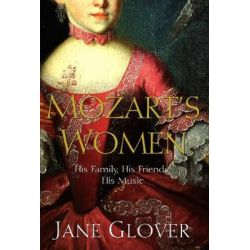 Mozart's Women, His Family, His Friends, His Music by Jane Glover | 9780330418584 | Booktopia