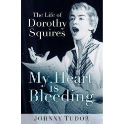 My Heart is Bleeding, The Life of Dorothy Squires by Johnny Tudor | 9780750979009 | Booktopia Biografie, wspomnienia
