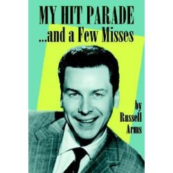 My Hit Parade...and a Few Misses by Russell Arms | 9781593930240 | Booktopia Biografie, wspomnienia