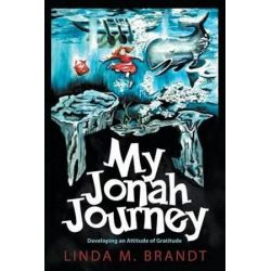 My Jonah Journey, Developing an Attitude of Gratitude by Linda M Brandt | 9781613141380 | Booktopia Biografie, wspomnienia