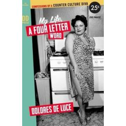 My Life, a Four-Letter Word, Confessions of a Counter Culture Diva (Color Version) by Dolores Deluce | 9781492702924 | Booktopia Pozostałe