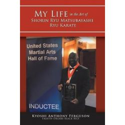 My Life in the Art of Shorin Ryu Matsubayashi Ryu Karate by Anthony Ferguson | 9781504394819 | Booktopia Pozostałe