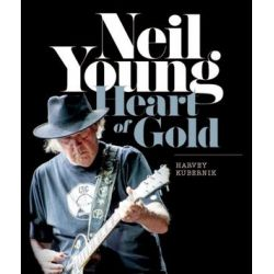Neil Young, Heart of Gold by Harvey Kubernik | 9781743790342 | Booktopia