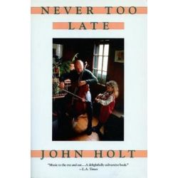 Never Too Late, My Musical Life Story by John Holt | 9780201567632 | Booktopia