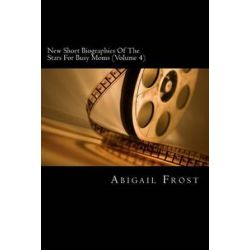 New Short Biographies of the Stars for Busy Moms (Volume 4), Concise Famous People Biographies by Abigail Frost | 9781478261483 | Booktopia