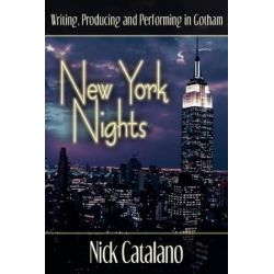 New York Nights, Performing, Producing and Writing in Gotham by University Director of Cultural Affairs and Performing Arts Nick Catalano | 9780595719846 | Booktopia Biografie, wspomnienia