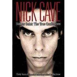 Nick Cave Sinner Saint, The True Confessions by Mat Snow | 9780859654487 | Booktopia Pozostałe