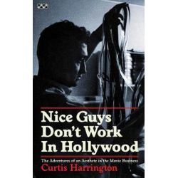 Nice Guys Don't Work In Hollywood, The Adventures of an Aesthete in the Movie Business by Curtis Harrington | 9781937112073 | Booktopia Biografie, wspomnienia