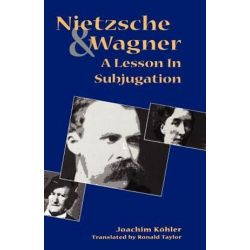Nietzsche and Wagner, A Lesson in Subjugation by Joachim Kohler | 9780300181647 | Booktopia Biografie, wspomnienia