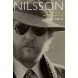 Nilsson, The Life of a Singer-Songwriter by Alyn Shipton   9780190263546   Booktopia Biografie, wspomnienia