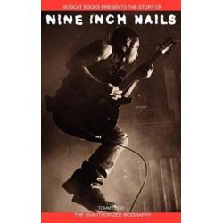Nine Inch Nails, Bobcat Books Presents the Story Of by Tommy Udo | 9780825673481 | Booktopia Biografie, wspomnienia