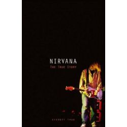 """Nirvana"" : The True Story, The True Story by Everett True 
