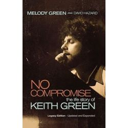 No Compromise, The Life Story of Keith Green by Melody Green | 9781595551641 | Booktopia